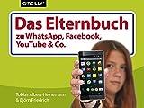 Das Elternbuch zu WhatsApp, Facebook, YouTube & Co.