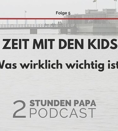 Papa-Zeit: Event oder Alltag, was ist besser?