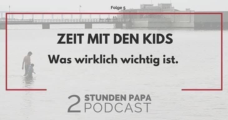 [05] Papa-Zeit: Event oder Alltag, was ist besser?