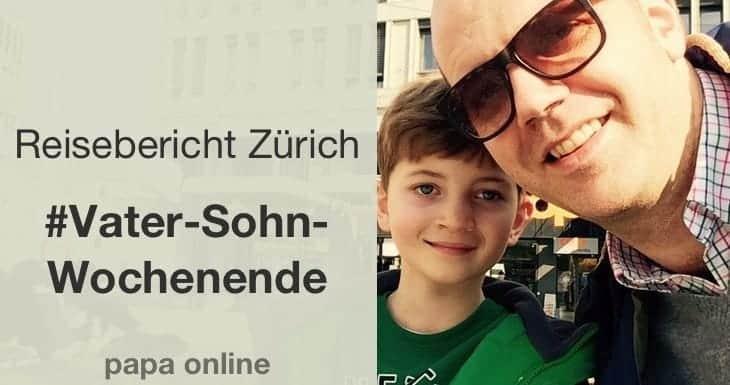 Jungs unter sich – unser Vater Sohn Wochenende in Zürich