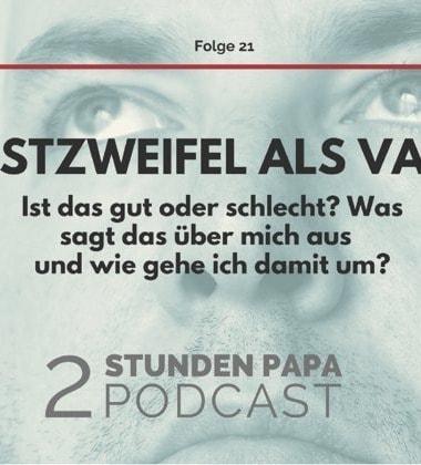#21 – Was mache ich, wenn ich als Vater Selbstzweifel habe?