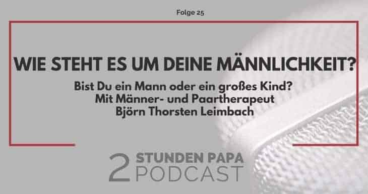 [25] Bist Du zu Hause ein Mann oder nur ein großes Kind? Warum Du Deine Männlichkeit als Vater leben solltest.