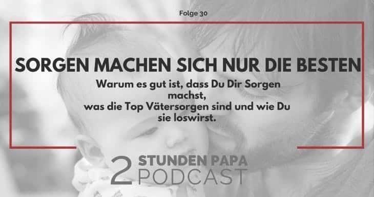 [30] Wie Du Deine Sorgen als Vater loswirst