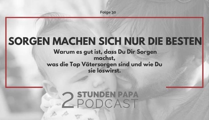 #30 – Wie Du Deine Sorgen als Vater loswirst